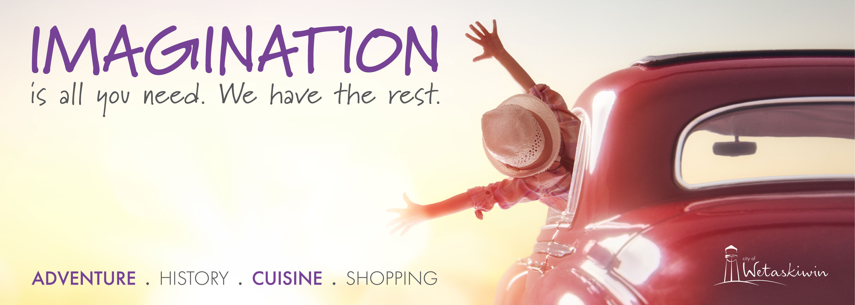 Imagination is all you need. We have the rest. Adventure, history, cuisine, shopping.